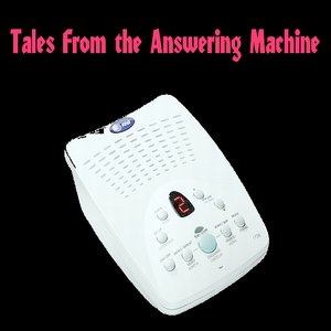 Imagem de 'Tales from the Answering Machine'