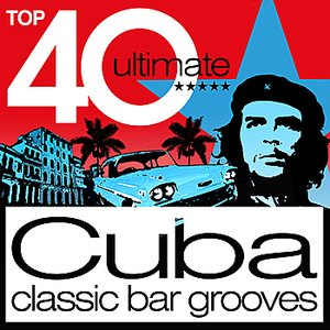 Image for 'Top 40 Ultimate Classic Cuba Bar Grooves (Deluxe Version)'
