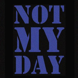 Image for 'Not My Day'