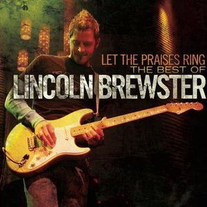 Imagem de 'Let The Praises Ring - The Best Of Lincoln Brewster'