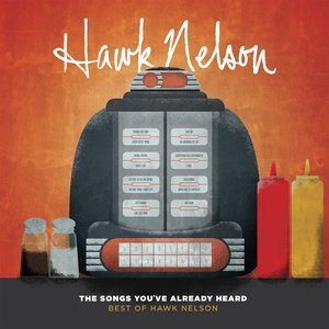 Image for 'The Songs You've Already Heard:  Best of Hawk Nelson'
