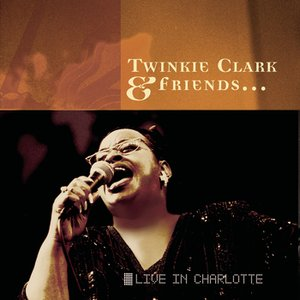 Image for 'Twinkie Clark & Friends... Live In Charlotte'