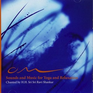 Image for 'Om: Sounds and Music for Yoga and Relaxation feat. H. H. Sri Sri Ravi Shankarji'