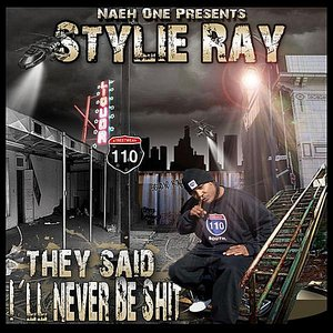 "Immagine per '""They Said I'LL Never Be Shit"" (Naeh One Presents Stylie Ray)'"