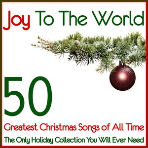 Bild für 'Joy To The World 50 Greatest Christmas Songs of All Time (The Only Holiday Collection You Will Ever Need)'