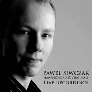 Image for 'Pawel Siwczak, Live Recordings on the harpsichord and virginals'