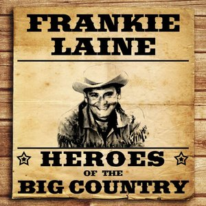 Image for 'Heroes of the Big Country - Frakie Laine'