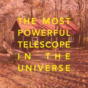Image for 'The Most Powerful Telescope In the Universe'