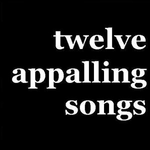 Bild für 'Twelve Appalling Songs'