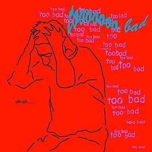 Imagen de 'Tooooooo Bad'