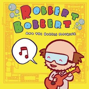 Bild für 'Robbert Bobbert & The Bubble Machine'