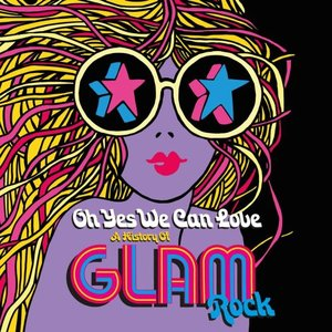 Image for 'Oh Yes We Can Love: A History Of Glam Rock'