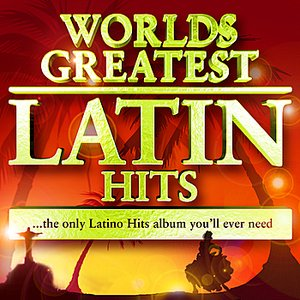 Image for '40 Worlds Greatest Latin Hits - The Only Latino Hits Album You'll Ever Need'