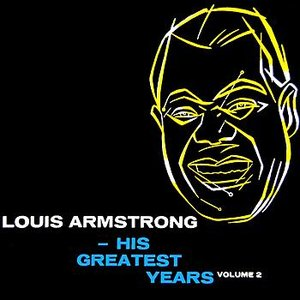 Image for 'Louis Armstrong His Greatest Years Volume 2'