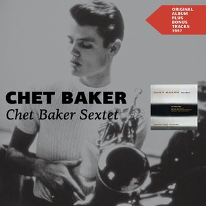 Image for 'Chet Baker Sextet (Original Album Plus Bonus Tracks 1957)'
