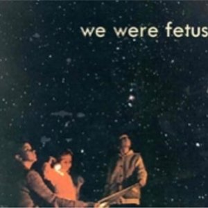 Image for 'we were fetus'