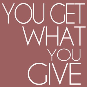 Image for 'You Get What You Give'