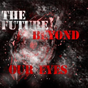 Image for 'The Future Beyond Our Eyes'