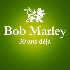 Image for '1981 - 2011 : 30 Ans Déjà.. (Album Anniversaire Des 30 Ans Du Décès De Bob Marley)'