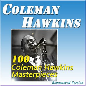 Image for '100 Coleman Hawkins Masterpieces (Remastered Version)'