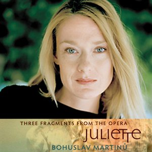 Image for 'MARTINŮ: Three Fragments From the Opera Juliette (Czech Philharmonic Orchestra, Sir Charles Mackerras)'