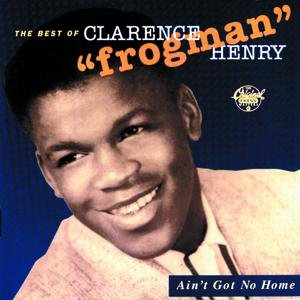 "Image for 'Ain't Got No Home:  The Best Of Clarence ""Frogman"" Henry'"