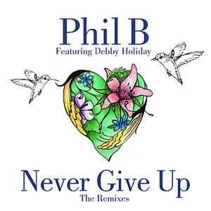 Image for 'Never Give Up - The Remixes (feat. Debby Holiday)'