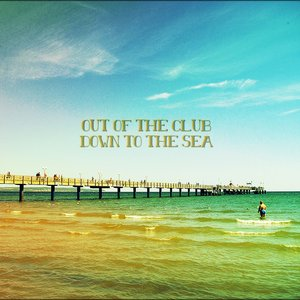 Image for 'Out of the club down to the sea'