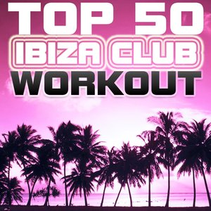 Image for 'Top 50 Ibiza Club Workout'