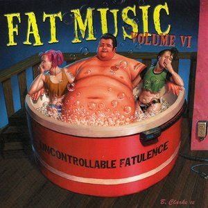 Imagen de 'Fat Music Vol. 6: Uncontrollable Fatulence'
