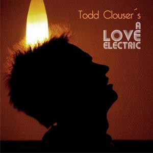 Image for 'Todd Clouser's A Love Electric'