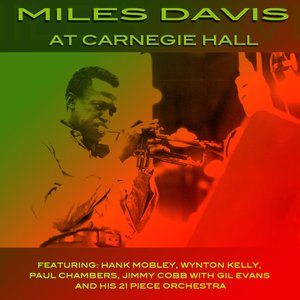 Image for 'Miles Davis At Carnegie Hall (feat. Hank Mobley, Wynton Kelly, Paul Chambers, Jimmy Cobb, Gil Evans & His 21 piece orchestra)'