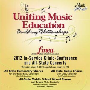 Image for '2012 Florida Music Educators Association (FMEA): All-State Elementary Chorus, All-State Middle School Treble Chorus & All-State Middle School Mixed Chorus'