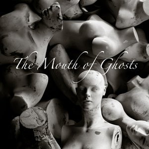 Image for 'The Mouth of Ghosts'