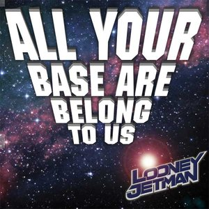 Image for 'All Your Base (are belong to us)'
