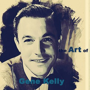 Image for 'The Art of Gene Kelly (Remastered)'