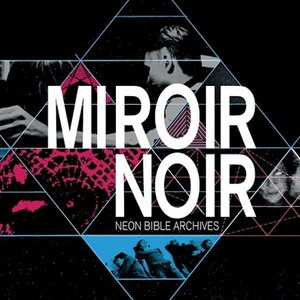 Image for 'Miroir Noir - Neon Bible Archives'