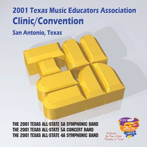 Image for '2001 Texas Music Educators Association (TMEA): All-State 5A Symphonic Band, All-State 5A Concert Band & All-State 4A Symphonic Band'