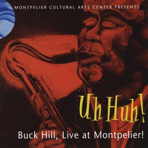 Image for 'Uh Huh! Buck Hill, Live at Montpelier'