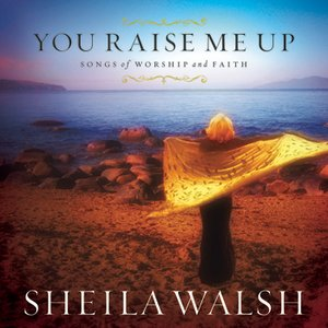 Image for 'You Raise Me Up ? Songs Of Worship And Faith'