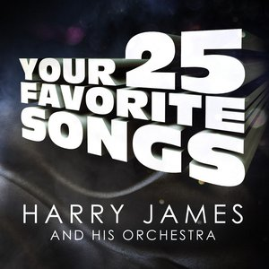 Image for 'Harry James - Your 25 Favorite Songs'