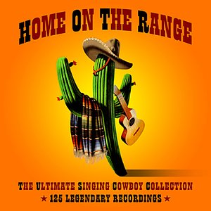 Image for 'Home On The Range - The Ultimate Singing Cowboy Collection'