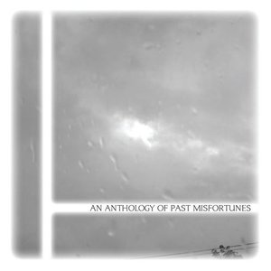 Image for 'An Anthology Of Past Misfortunes'