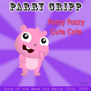 Bild für 'Fuzzy Fuzzy Cute Cute: Parry Gripp Song of the Week for March 10, 2009 - Single'