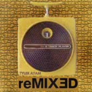 Image for 'Tyler Adam & TyGuy Productions Presents: reMIX3D Vol. 1'