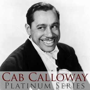 Image for 'Cab Calloway: Platinum Series'