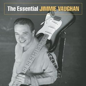 Image for 'The Essential Jimmie Vaughan'
