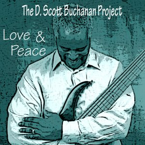 Image for 'Love & Peace - The D. Scott Buchanan Project'