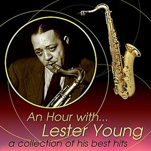 Image for 'An Hour With Lester Young: A Collection Of His Best Hits'