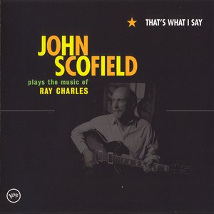 Image for 'That's What I Say: John Scofield Plays the Music of Ray Charles'